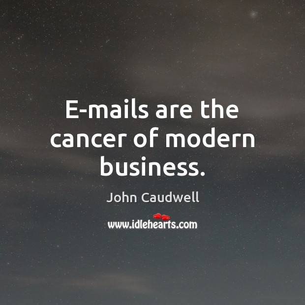 Image, E-mails are the cancer of modern business.