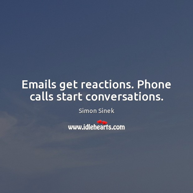 Emails get reactions. Phone calls start conversations. Image