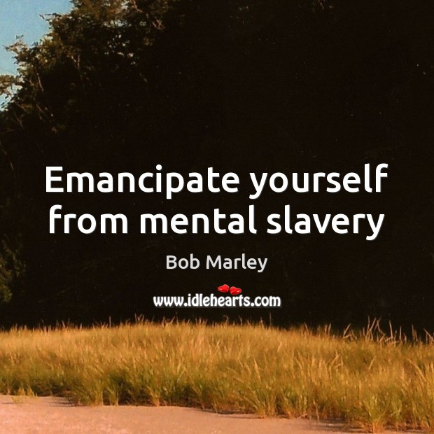 Emancipate yourself from mental slavery Image