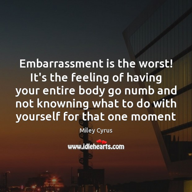 Image, Embarrassment is the worst! It's the feeling of having your entire body