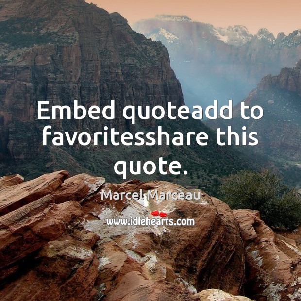 Image, Embed quoteadd to favoritesshare this quote.