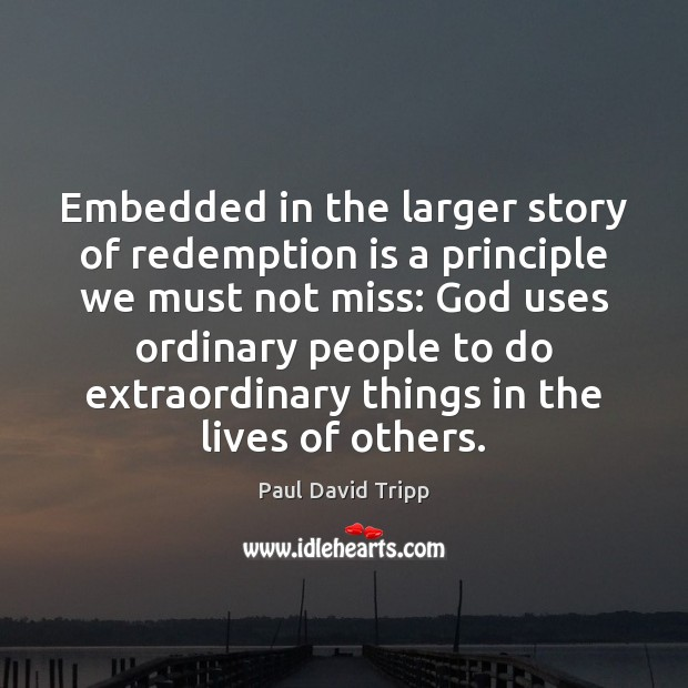 Embedded in the larger story of redemption is a principle we must Image