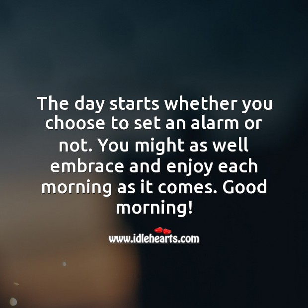 Embrace and enjoy each morning as it comes. Good Morning Quotes Image