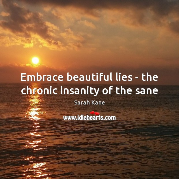 Image, Embrace beautiful lies – the chronic insanity of the sane