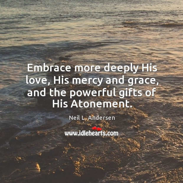 Embrace more deeply His love, His mercy and grace, and the powerful Image