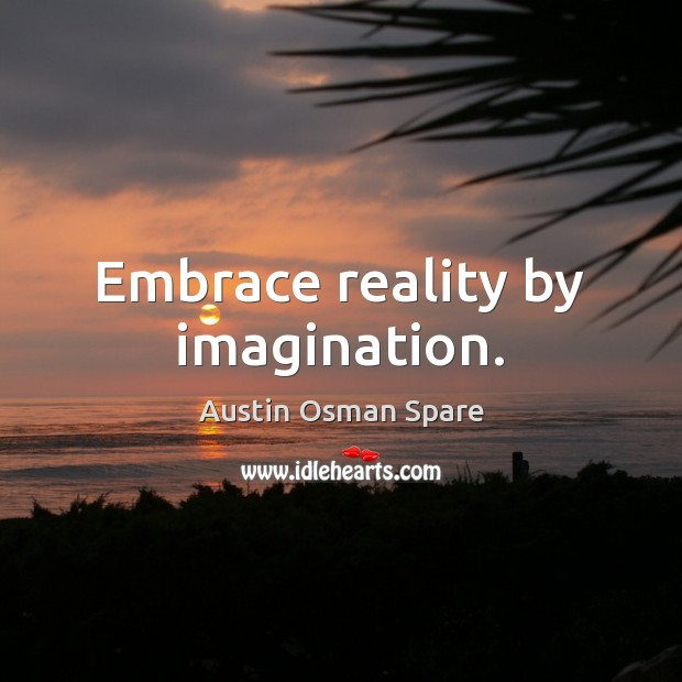 Image, Embrace reality by imagination.