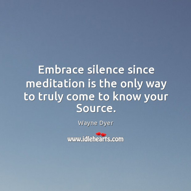 Image, Embrace silence since meditation is the only way to truly come to know your Source.