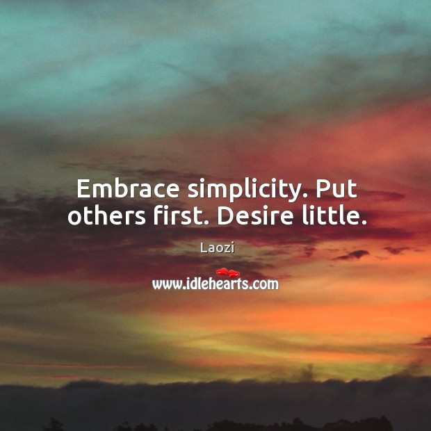 Image, Embrace simplicity. Put others first. Desire little.