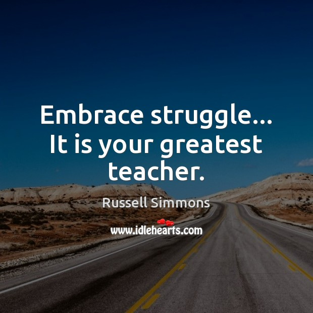 Embrace struggle… It is your greatest teacher. Russell Simmons Picture Quote