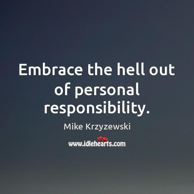 Embrace the hell out of personal responsibility. Mike Krzyzewski Picture Quote