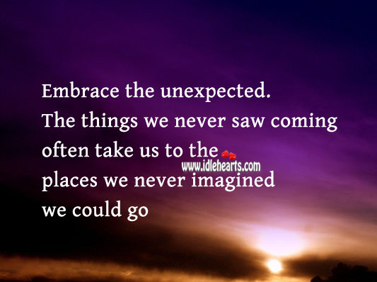 Embrace the unexpected. Advice Quotes Image