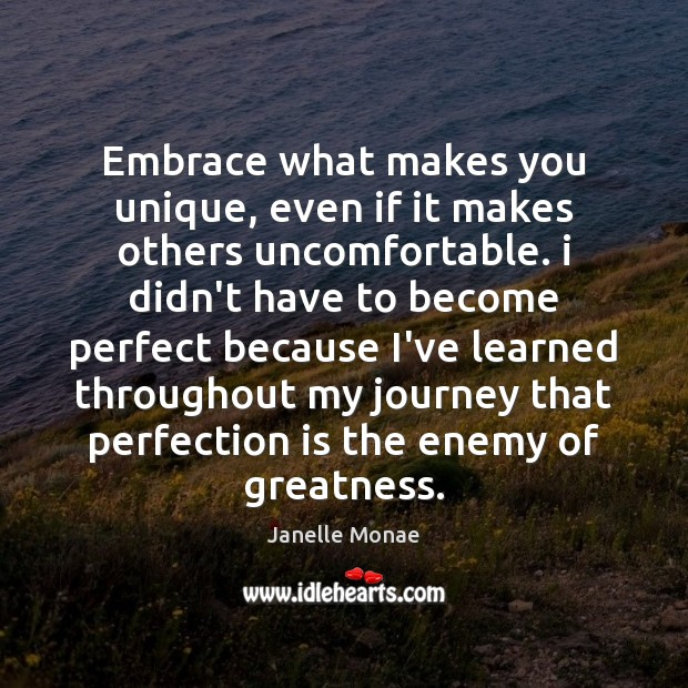 Embrace what makes you unique, even if it makes others uncomfortable. i Perfection Quotes Image