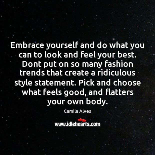 Image, Embrace yourself and do what you can to look and feel your