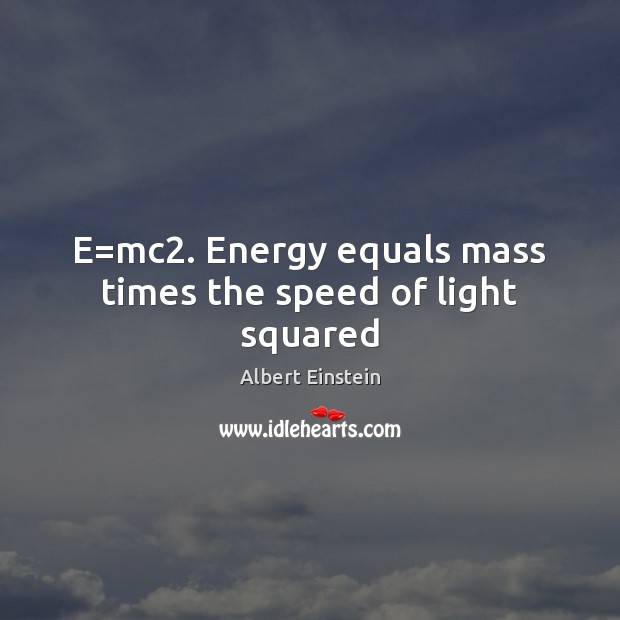 Image, E=mc2. Energy equals mass times the speed of light squared