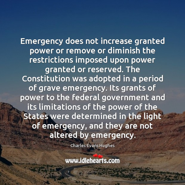 Emergency does not increase granted power or remove or diminish the restrictions Image