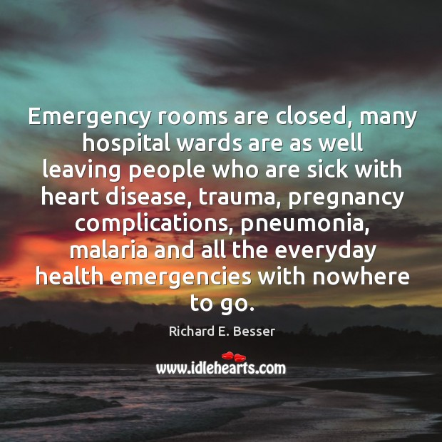 Emergency rooms are closed, many hospital wards are as well leaving people Image