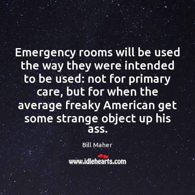 Emergency rooms will be used the way they were intended to be Image