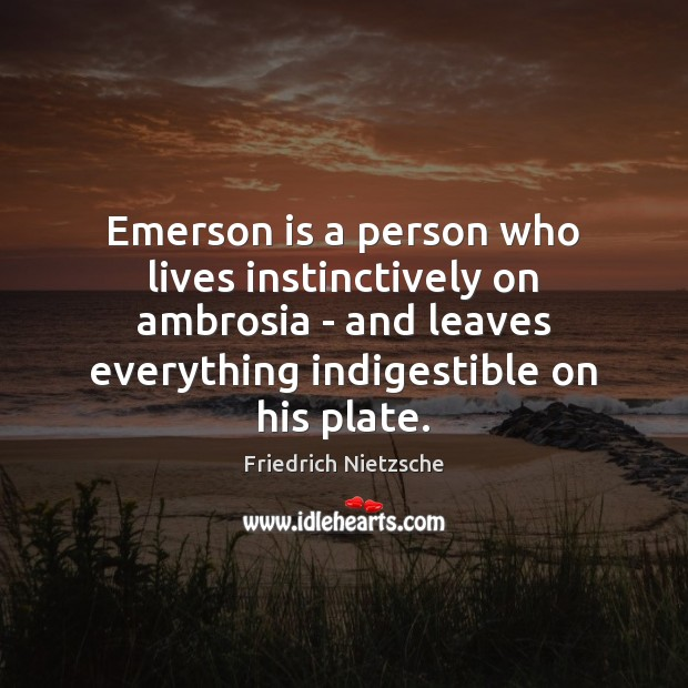 Image, Emerson is a person who lives instinctively on ambrosia – and leaves