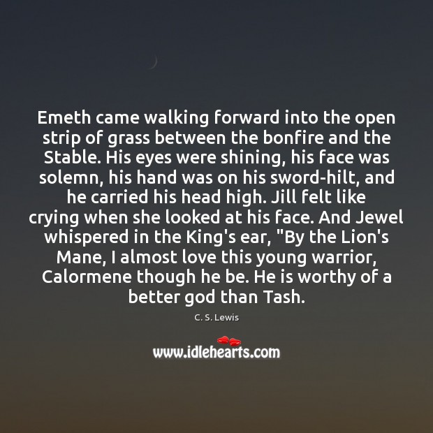 Image, Emeth came walking forward into the open strip of grass between the