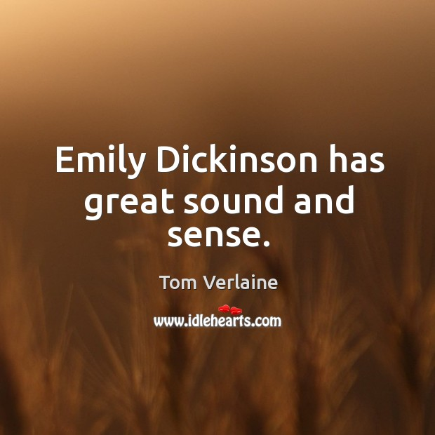 Emily dickinson has great sound and sense. Tom Verlaine Picture Quote