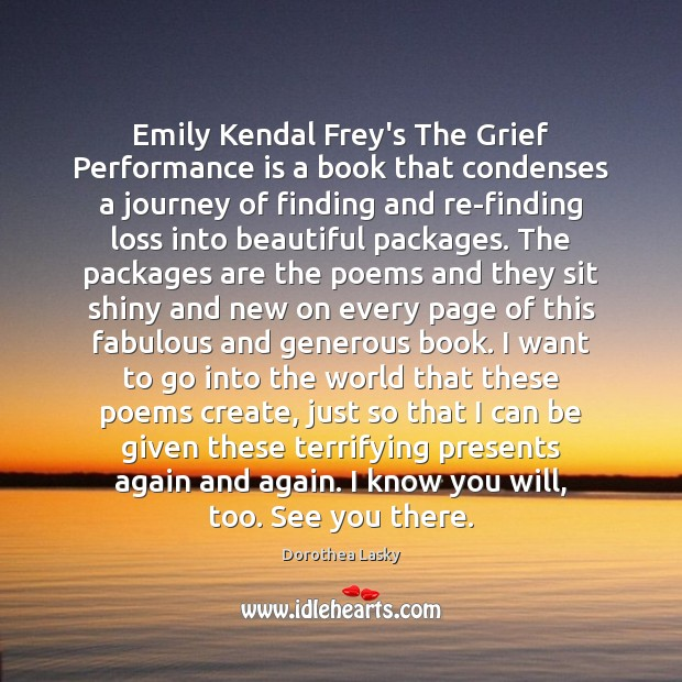 Emily Kendal Frey's The Grief Performance is a book that condenses a Performance Quotes Image