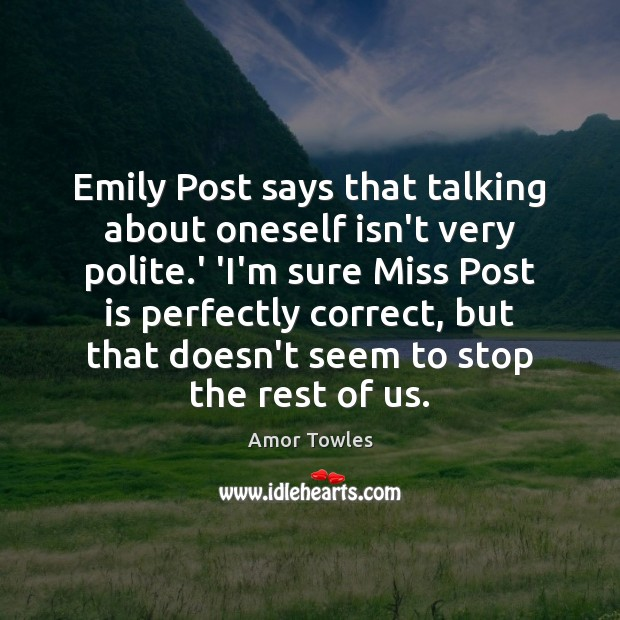 Image, Emily Post says that talking about oneself isn't very polite.' 'I'm
