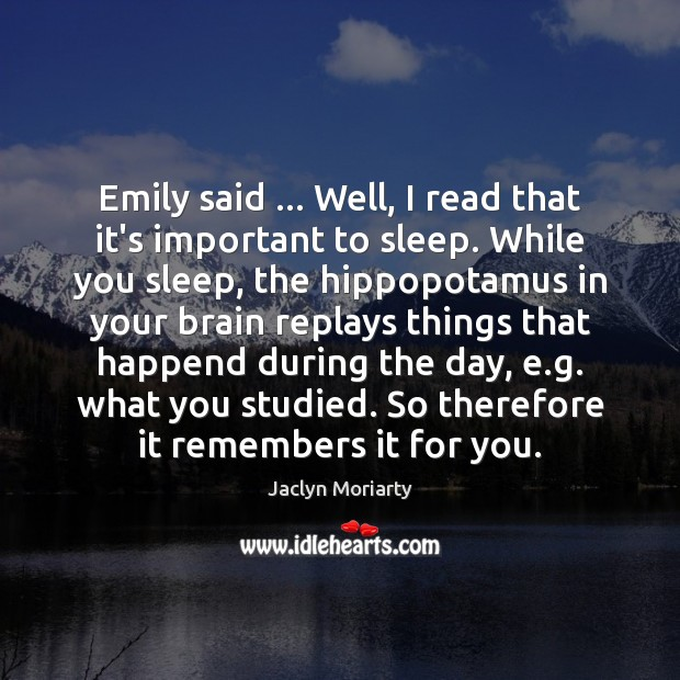 Emily said … Well, I read that it's important to sleep. While you Image