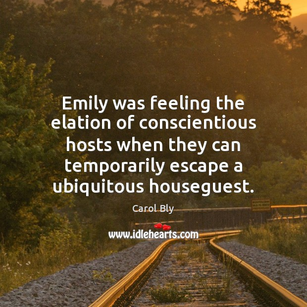 Emily was feeling the elation of conscientious hosts when they can temporarily Image