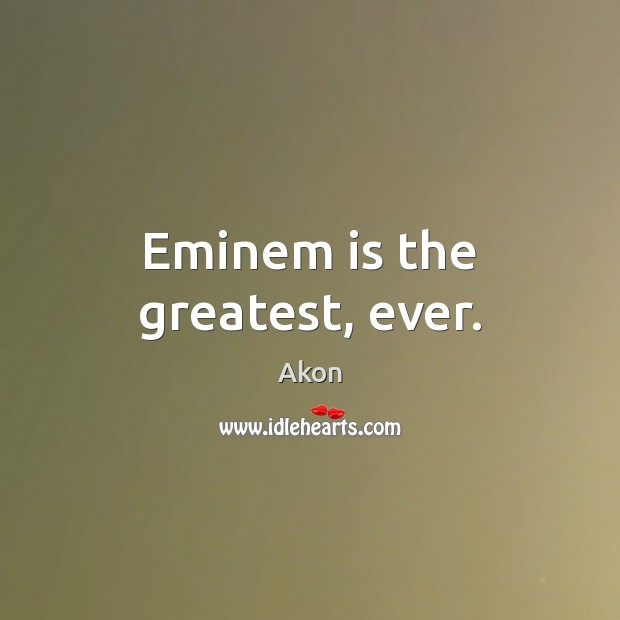 Image, Eminem is the greatest, ever.