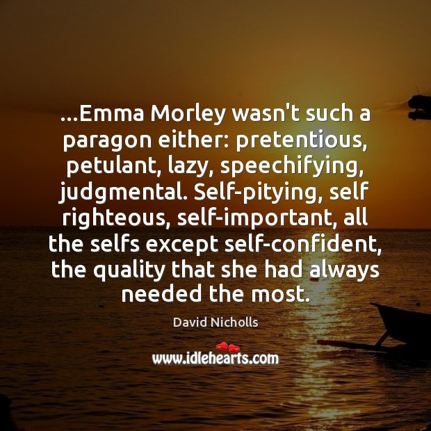 …Emma Morley wasn't such a paragon either: pretentious, petulant, lazy, speechifying, judgmental. Image