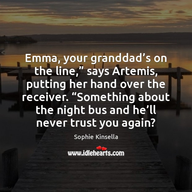 "Image, Emma, your granddad's on the line,"" says Artemis, putting her hand"