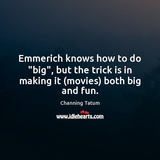 """Image, Emmerich knows how to do """"big"""", but the trick is in making it (movies) both big and fun."""