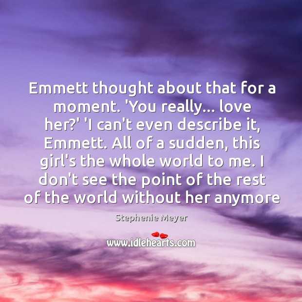 Emmett thought about that for a moment. 'You really… love her?' Image