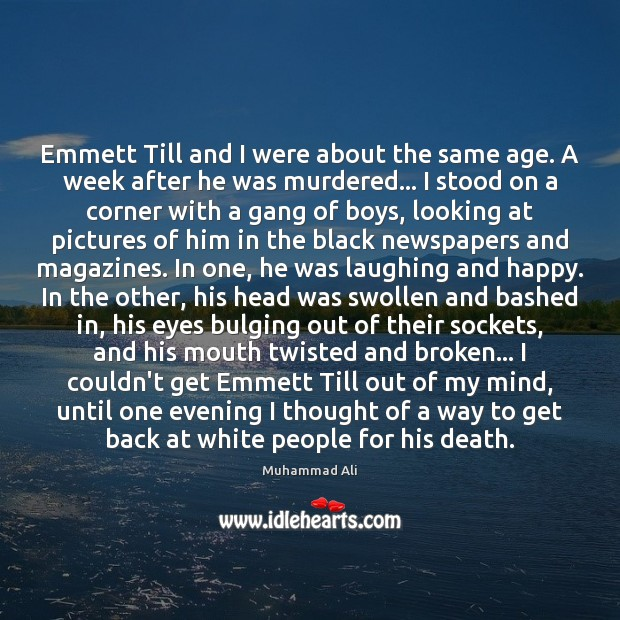 Image, Emmett Till and I were about the same age. A week after