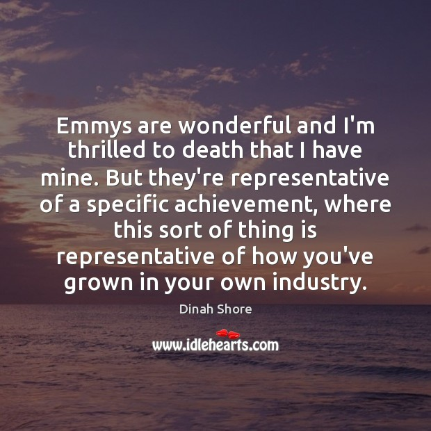 Image, Emmys are wonderful and I'm thrilled to death that I have mine.