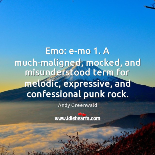 Image, Emo: e-mo 1. A much-maligned, mocked, and misunderstood term for melodic, expressive, and