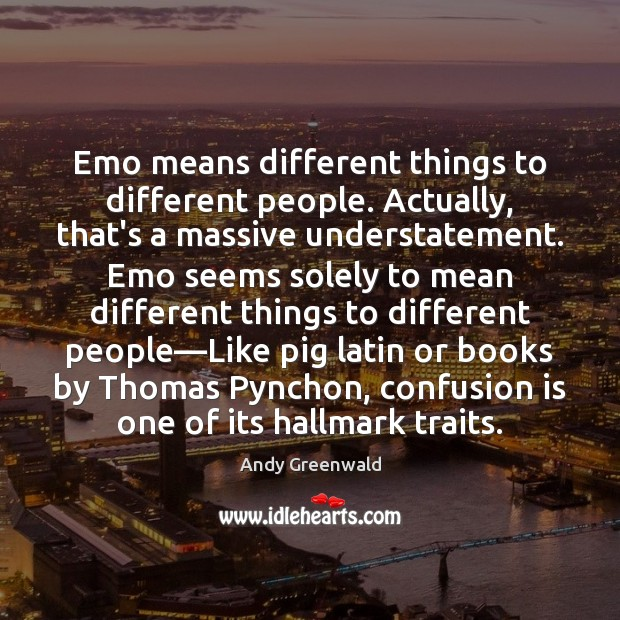 Image, Emo means different things to different people. Actually, that's a massive understatement.