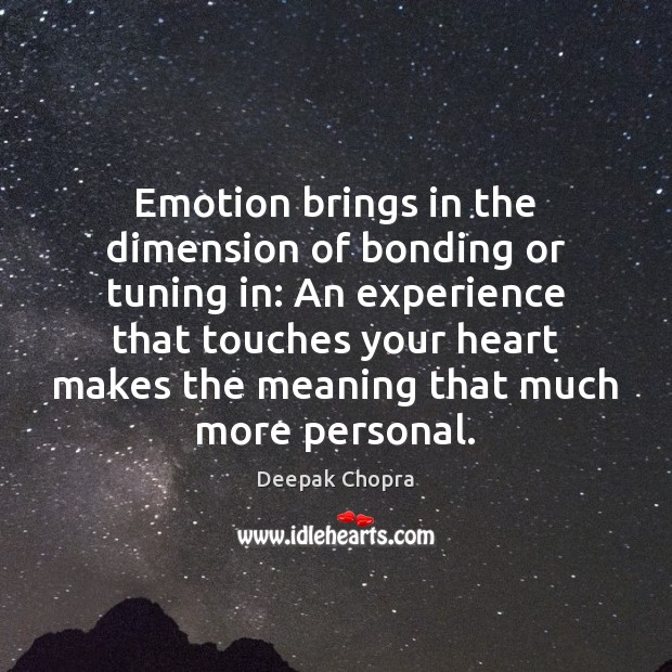 Image, Emotion brings in the dimension of bonding or tuning in: An experience