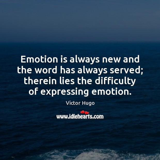 Emotion is always new and the word has always served; therein lies Image