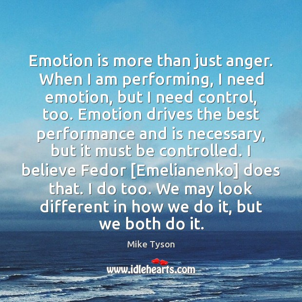 Image, Emotion is more than just anger. When I am performing, I need