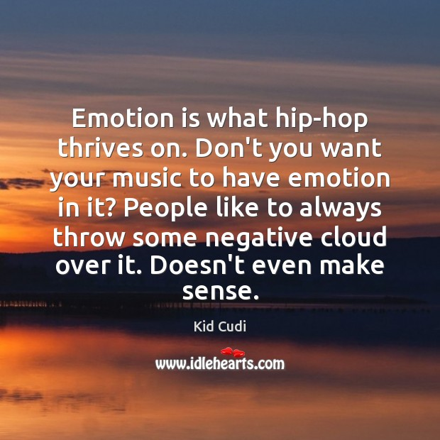 Emotion is what hip-hop thrives on. Don't you want your music to Kid Cudi Picture Quote