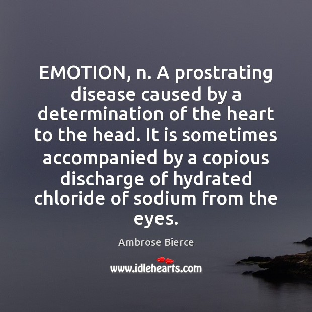 EMOTION, n. A prostrating disease caused by a determination of the heart Image