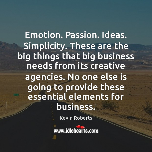 Emotion. Passion. Ideas. Simplicity. These are the big things that big business Image