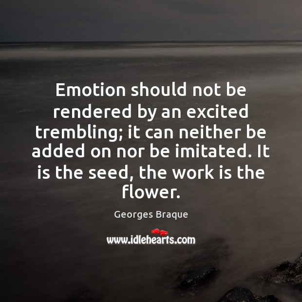 Emotion should not be rendered by an excited trembling; it can neither Image