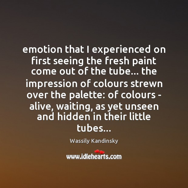 Emotion that I experienced on first seeing the fresh paint come out Emotion Quotes Image