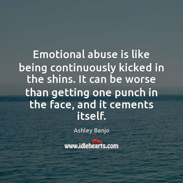 Image, Emotional abuse is like being continuously kicked in the shins. It can