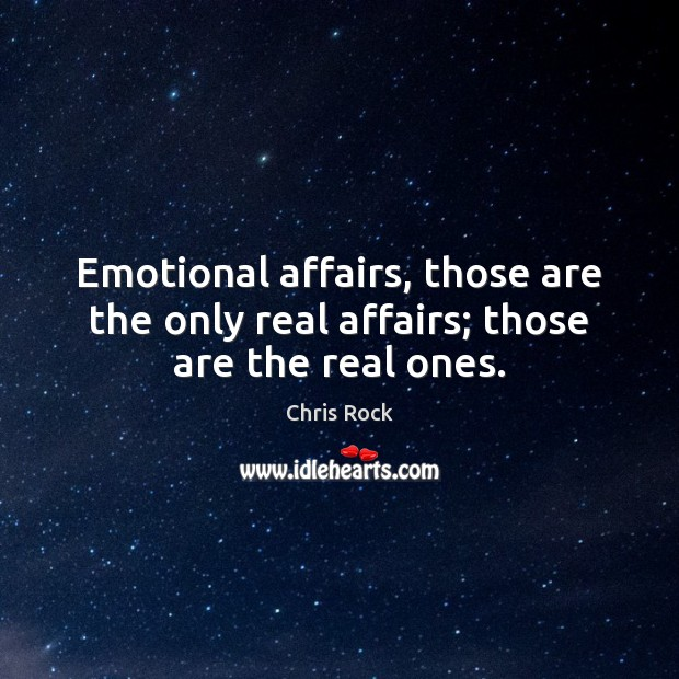 Emotional affairs, those are the only real affairs; those are the real ones. Image