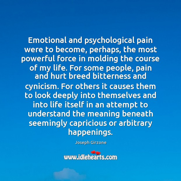 Emotional and psychological pain were to become, perhaps, the most powerful force Image