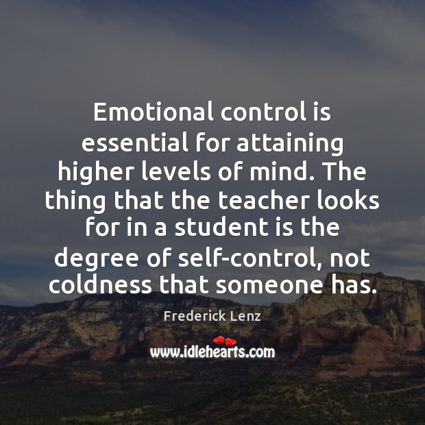 Emotional control is essential for attaining higher levels of mind. The thing Student Quotes Image