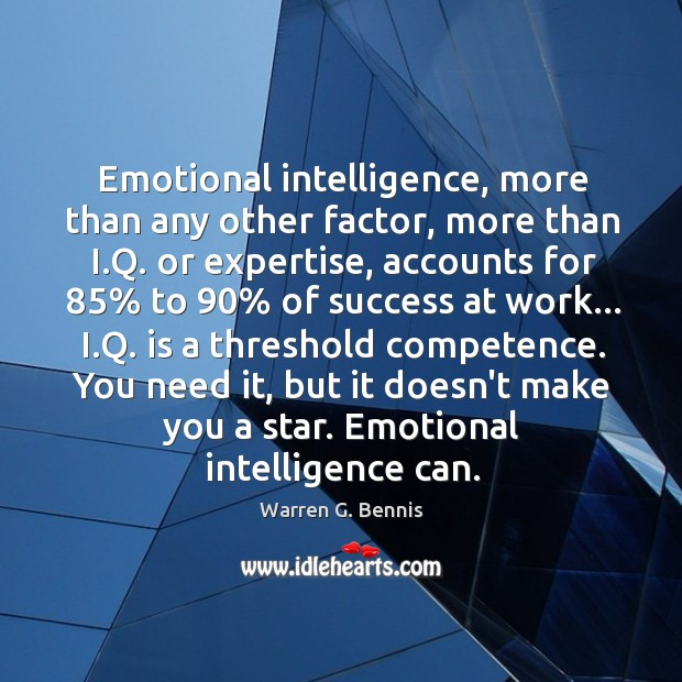 Emotional intelligence, more than any other factor, more than I.Q. or Image